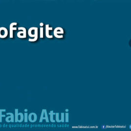 Esofagite - Por Dr Fabio Atui - Cirurgia do Aparelho Digestivo e Coloproctologista
