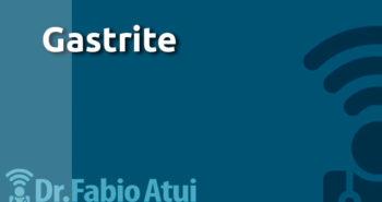 Destacada Gastrite - Por Dr Fabio Atui - Cirurgia do Aparelho Digestivo e Coloproctologista
