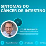Sintomas de câncer no intestino - Dr Fabio Atui - Cirurgia do Aparelho Digestivo e Coloproctologista