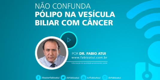 Pólipo na vesícula - Dr Fabio Atui - Cirurgia do Aparelho Digestivo e Coloproctologista