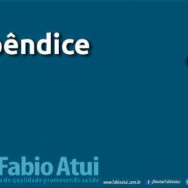 Apêndice - Por Dr Fabio Atui - Cirurgia do Aparelho Digestivo e Coloproctologista