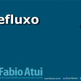 Refluxo - Por Dr Fabio Atui - Cirurgia do Aparelho Digestivo e Coloproctologista