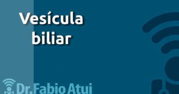 Vesicula Biliar - Por Dr Fabio Atui - Cirurgia do Aparelho Digestivo e Coloproctologista