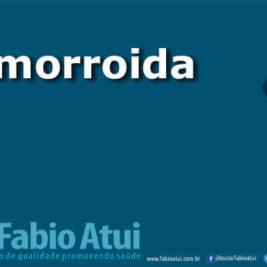 Hemorroida - Por Dr Fabio Atui - Cirurgia do Aparelho Digestivo e Coloproctologista