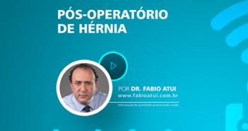 Pós Operatório de hérnia - Dr Fabio Atui - Cirurgia do Aparelho Digestivo e Coloproctologista