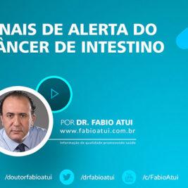 Sinais de alerta do câncer de intestino - Dr Fabio Atui - Cirurgia do Aparelho Digestivo e Coloproctologista