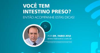 Intestino Preso - Dr Fabio Atui - Cirurgia do Aparelho Digestivo e Coloproctologista
